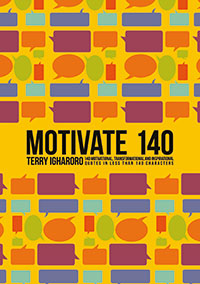 Motivate 140 - 140 motivational, transformational and inspirational quotes
